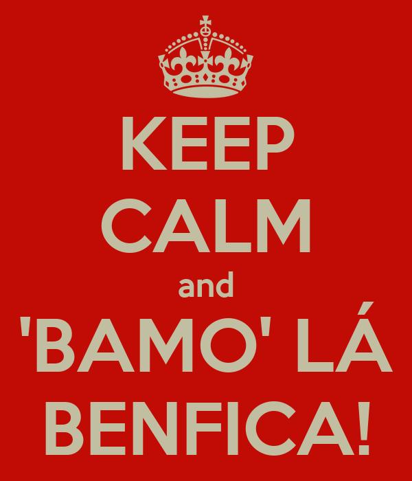 KEEP CALM and 'BAMO' LÁ BENFICA!