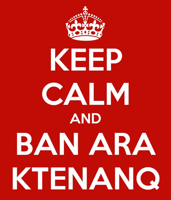 KEEP CALM AND BAN ARA KTENANQ