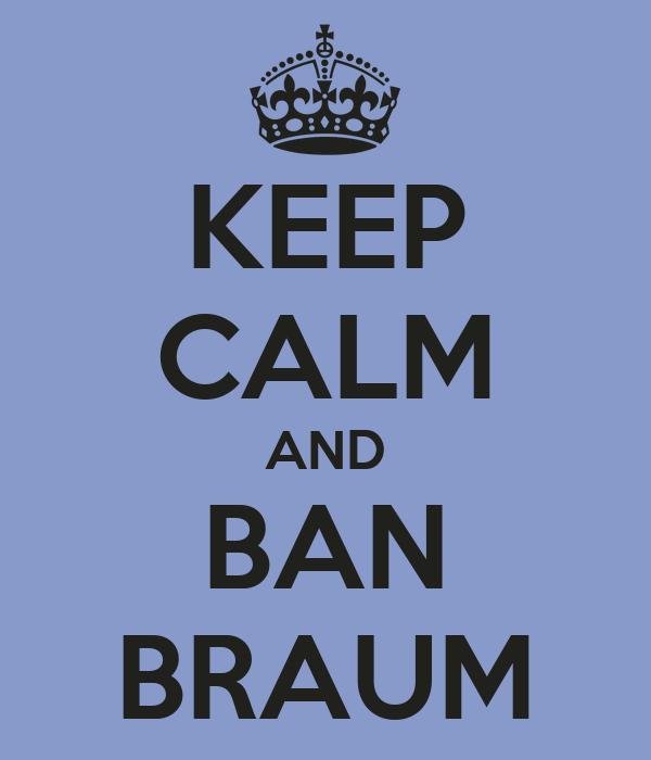 KEEP CALM AND BAN BRAUM