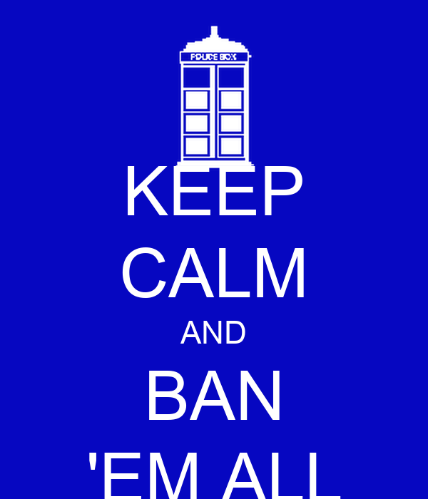 KEEP CALM AND BAN 'EM ALL