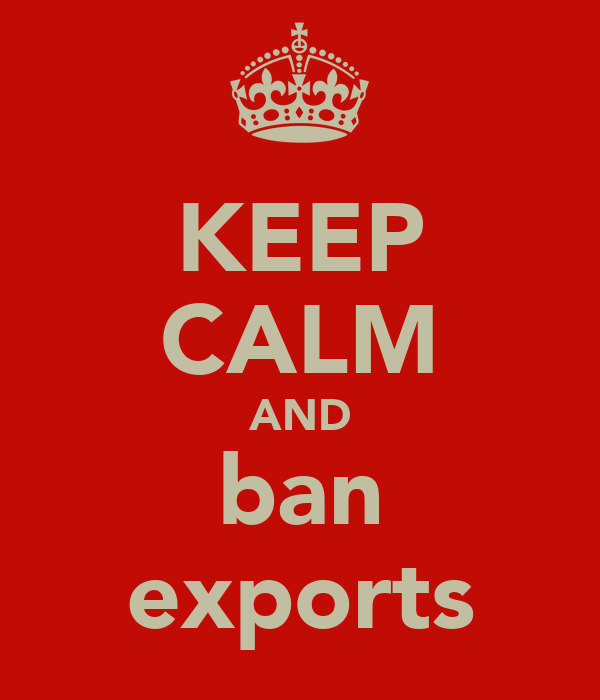 KEEP CALM AND ban exports