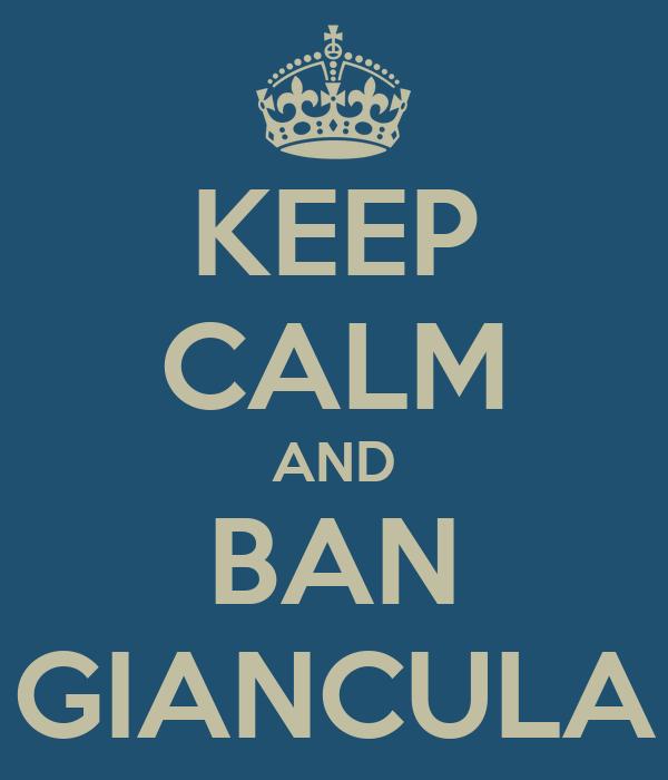 KEEP CALM AND BAN GIANCULA