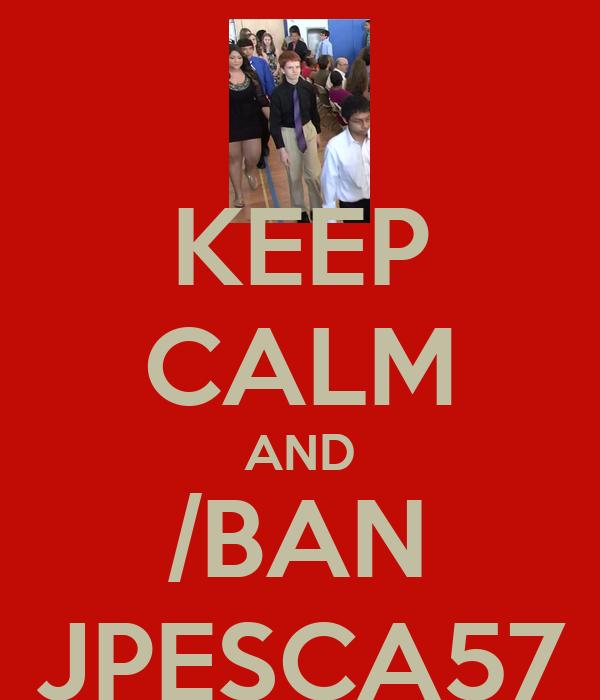 KEEP CALM AND /BAN JPESCA57