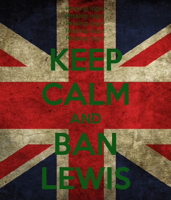 KEEP CALM AND BAN LEWIS