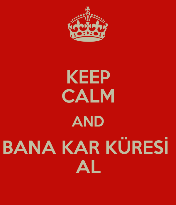 KEEP CALM AND BANA KAR KÜRESİ  AL
