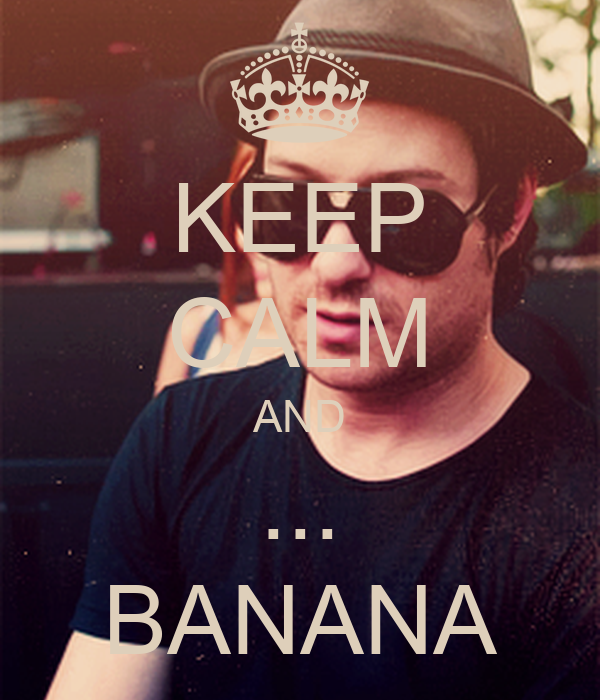 KEEP CALM AND ... BANANA