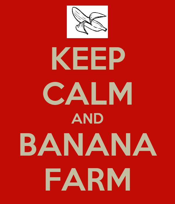 KEEP CALM AND BANANA FARM