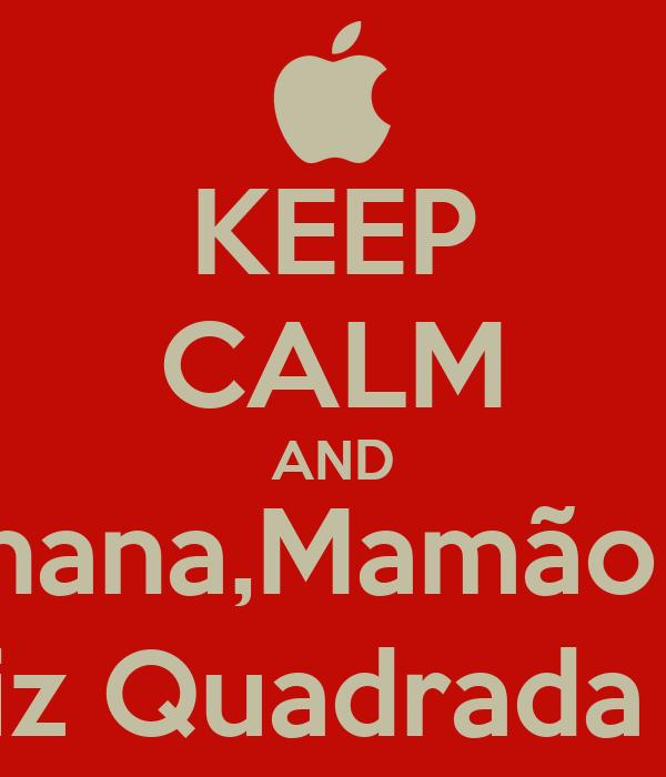 KEEP CALM AND Banana,Mamão ou Ou a Raiz Quadrada De Dois