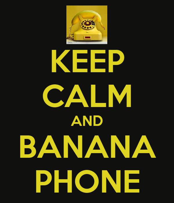 KEEP CALM AND BANANA PHONE