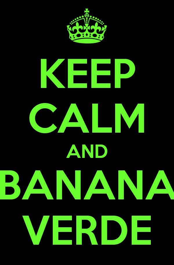 KEEP CALM AND BANANA VERDE