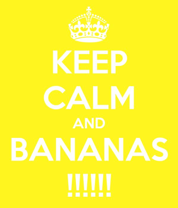 KEEP CALM AND BANANAS !!!!!!