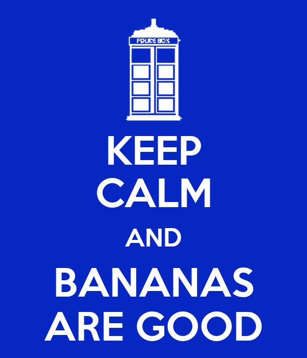 KEEP CALM AND BANANAS ARE GOOD