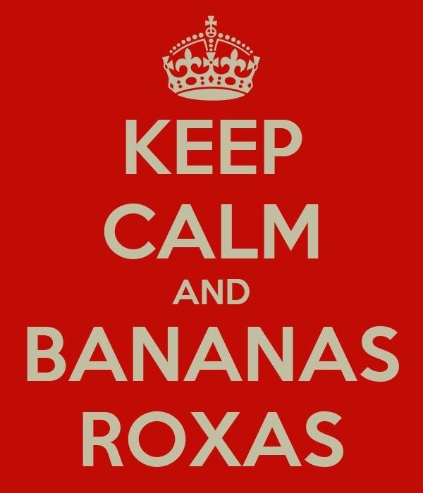 KEEP CALM AND BANANAS ROXAS