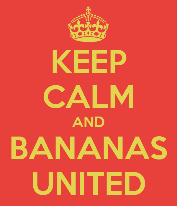 KEEP CALM AND BANANAS UNITED