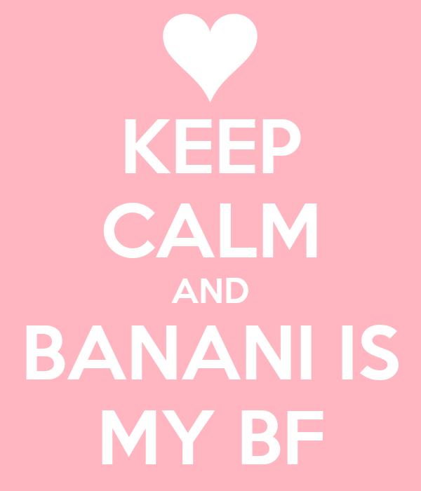 KEEP CALM AND BANANI IS MY BF