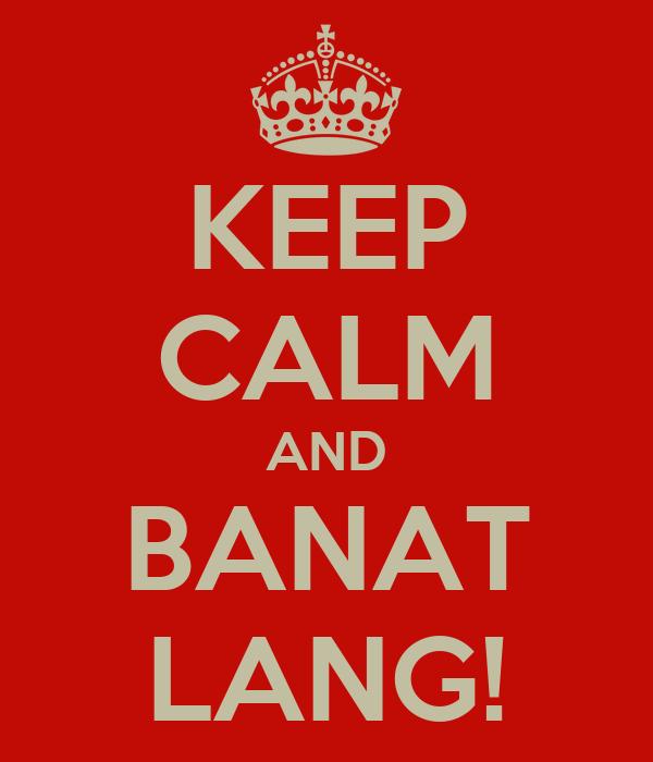 KEEP CALM AND BANAT LANG!