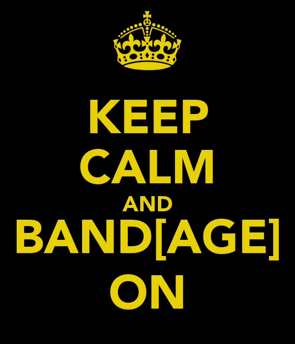 KEEP CALM AND BAND[AGE] ON
