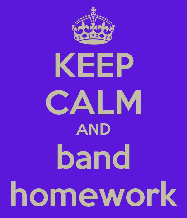KEEP CALM AND band homework