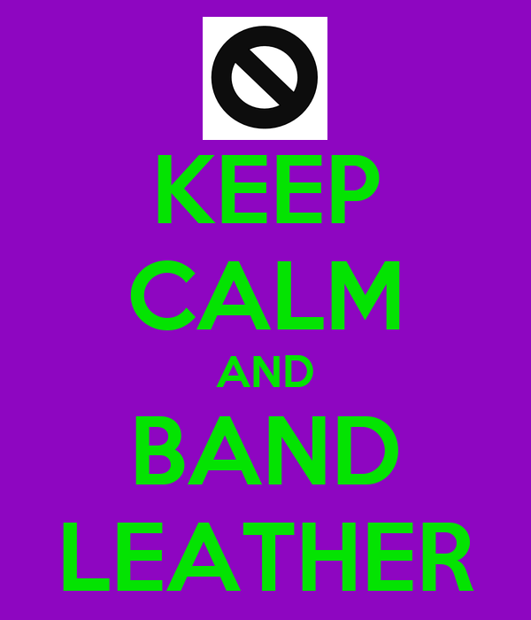 KEEP CALM AND BAND LEATHER