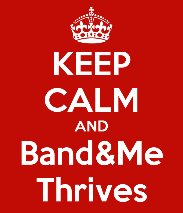 KEEP CALM AND Band&Me Thrives