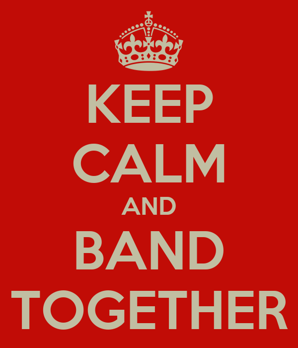 KEEP CALM AND BAND TOGETHER