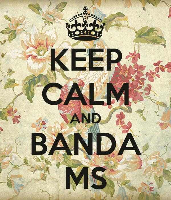 KEEP CALM AND BANDA MS