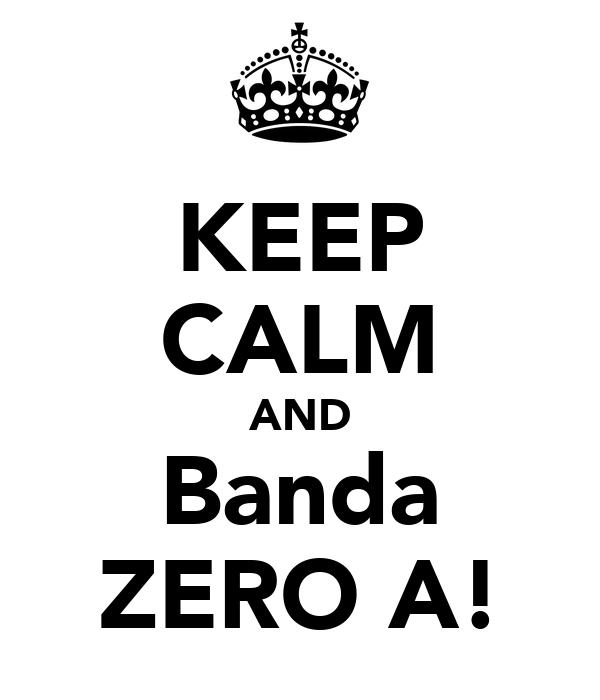 KEEP CALM AND Banda ZERO A!