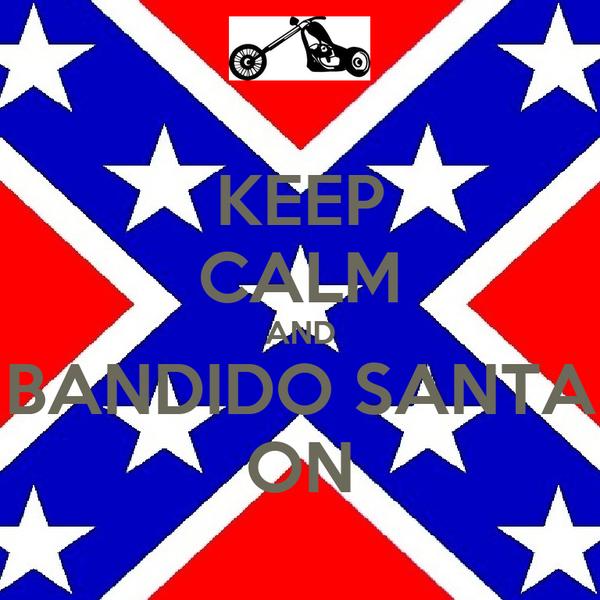 KEEP CALM AND BANDIDO SANTA ON