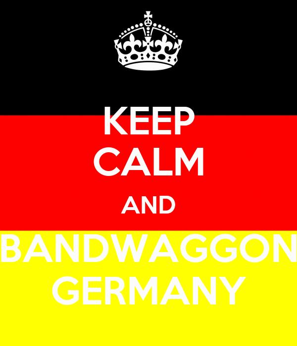KEEP CALM AND BANDWAGGON GERMANY