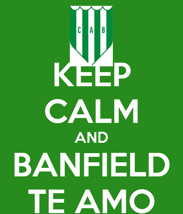 KEEP CALM AND BANFIELD TE AMO