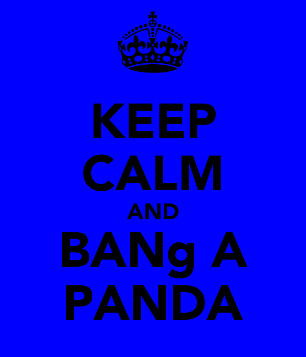 KEEP CALM AND BANg A PANDA