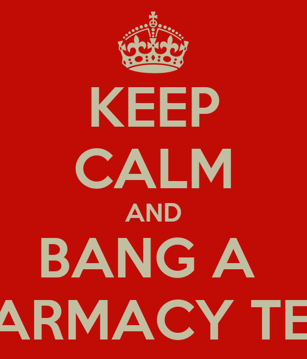 KEEP CALM AND BANG A  PHARMACY TECH