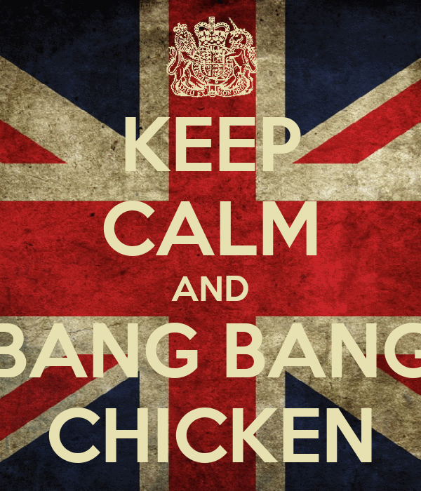 KEEP CALM AND BANG BANG CHICKEN