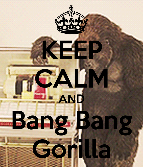 KEEP CALM AND Bang Bang Gorilla