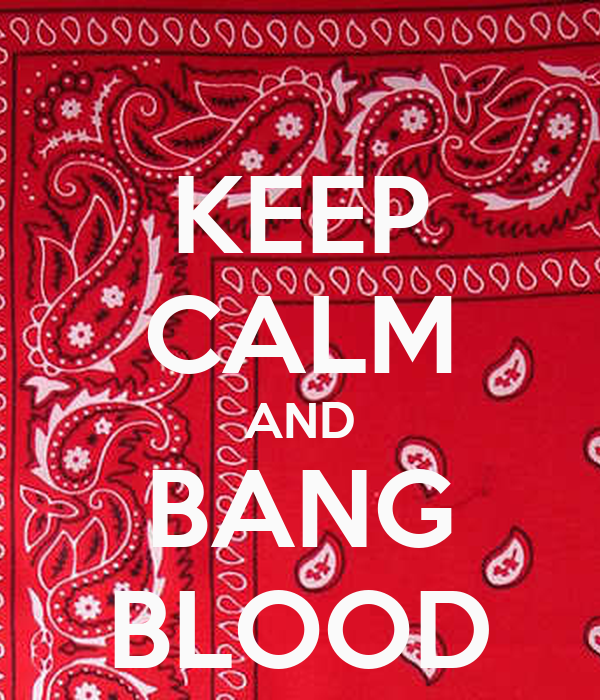 KEEP CALM AND BANG BLOOD