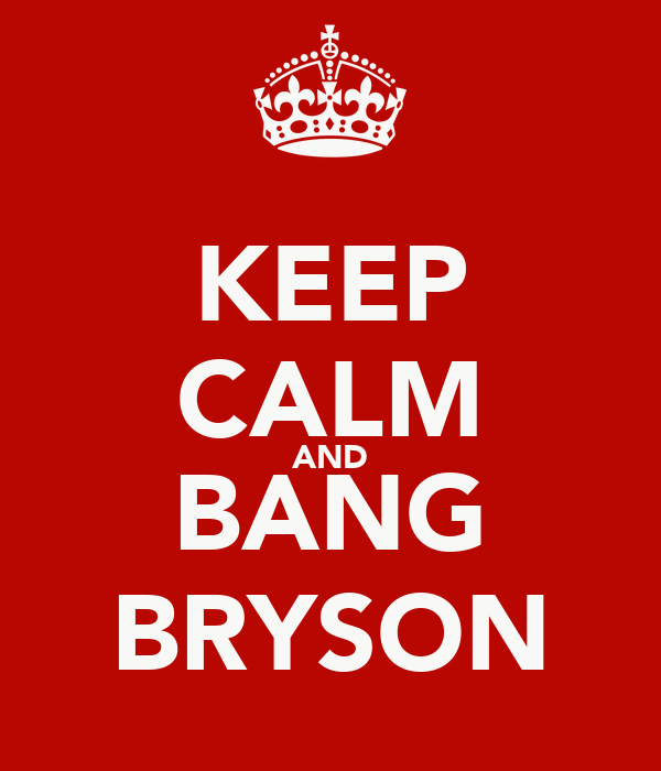 KEEP CALM AND BANG BRYSON