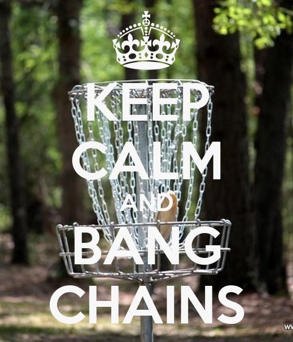 KEEP CALM AND BANG CHAINS