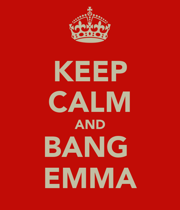 KEEP CALM AND BANG  EMMA