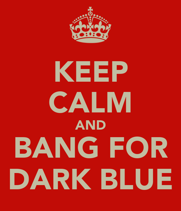 KEEP CALM AND BANG FOR DARK BLUE