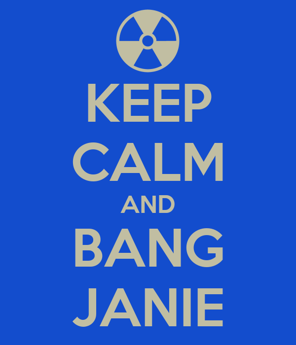 KEEP CALM AND BANG JANIE