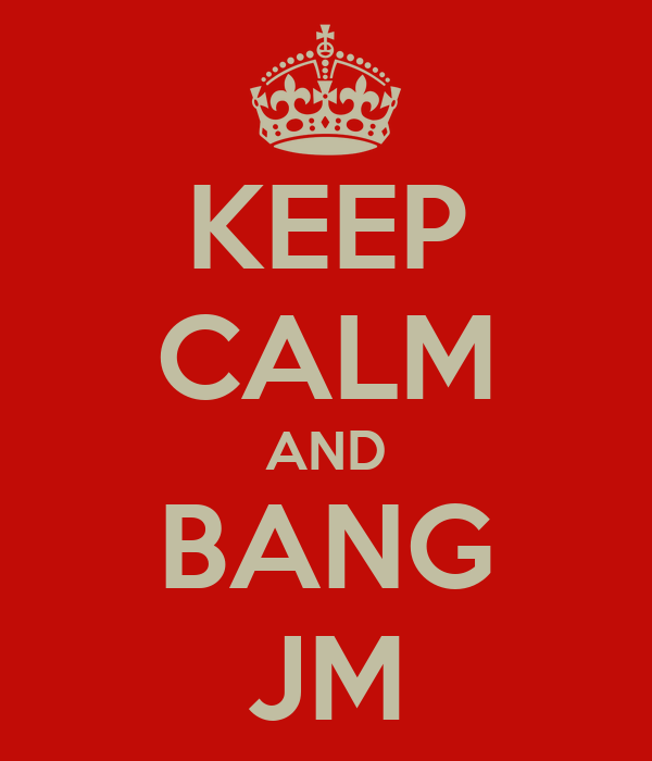 KEEP CALM AND BANG JM