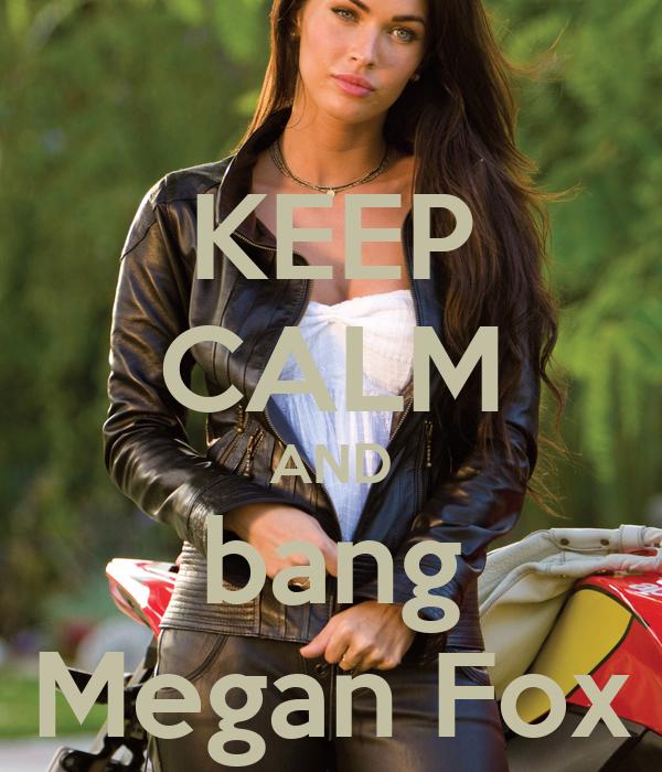 KEEP CALM AND bang Megan Fox