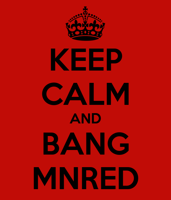 KEEP CALM AND BANG MNRED