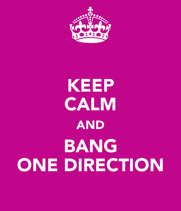KEEP CALM AND BANG ONE DIRECTION