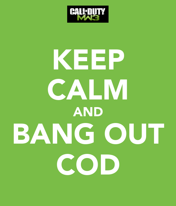 KEEP CALM AND BANG OUT COD