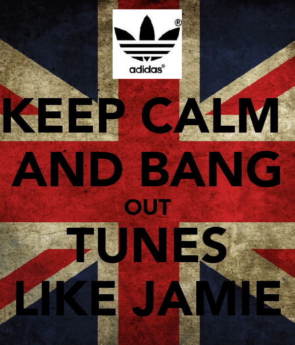 KEEP CALM  AND BANG OUT TUNES LIKE JAMIE