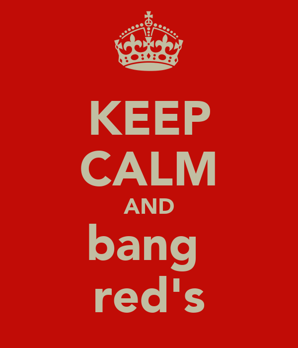 KEEP CALM AND bang  red's