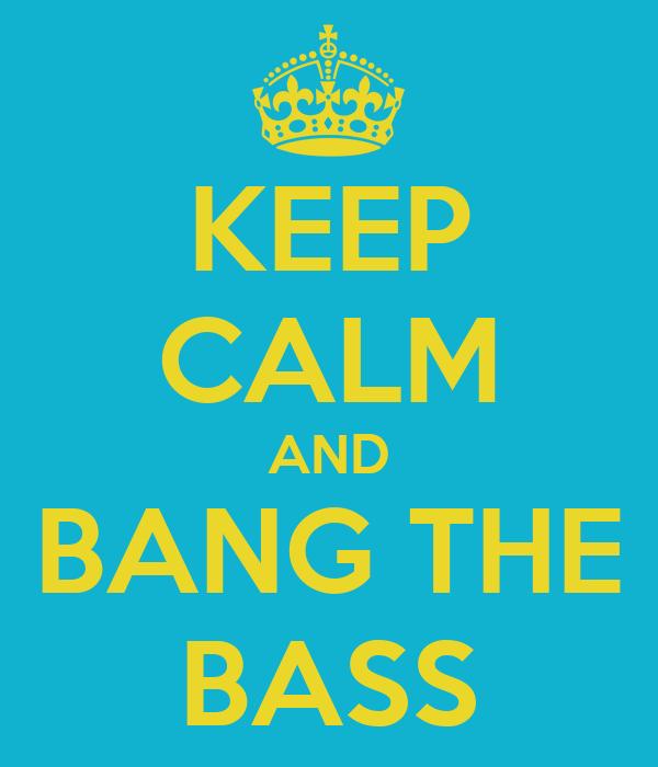 KEEP CALM AND BANG THE BASS
