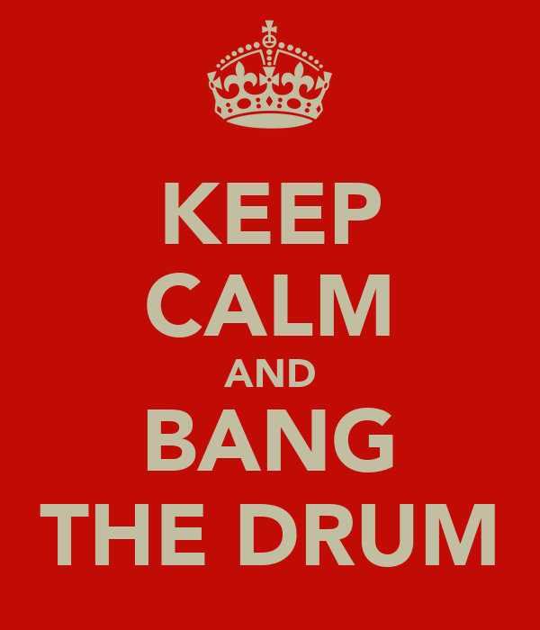 KEEP CALM AND BANG THE DRUM