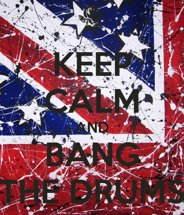 KEEP CALM AND BANG THE DRUMS